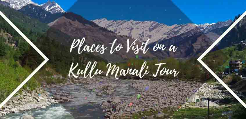 17 Soul Relaxing Places To Visit On A Kullu Manali Tour