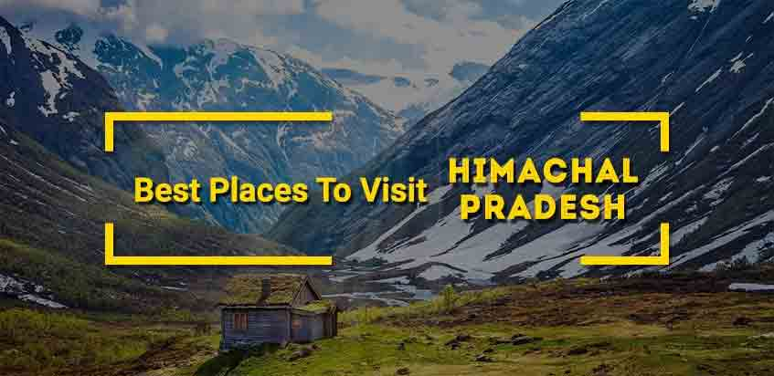 9 Best Places To Visit In Himachal Pradesh