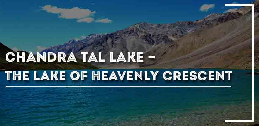 Chandra Tal Lake - The Lake Of Heavenly Crescent