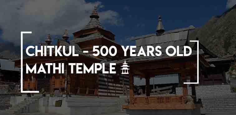 Chitkul - 500 Years Old Mathi Temple