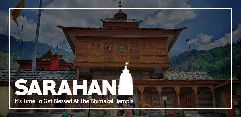 Sarahan - It's Time To Get Blessed At The Bhimakali Temple