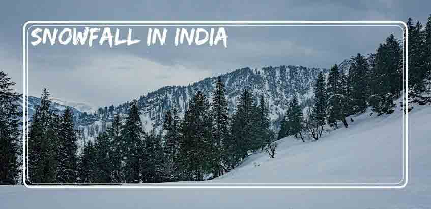 7 Best Destinations in India for Witness Snowfall