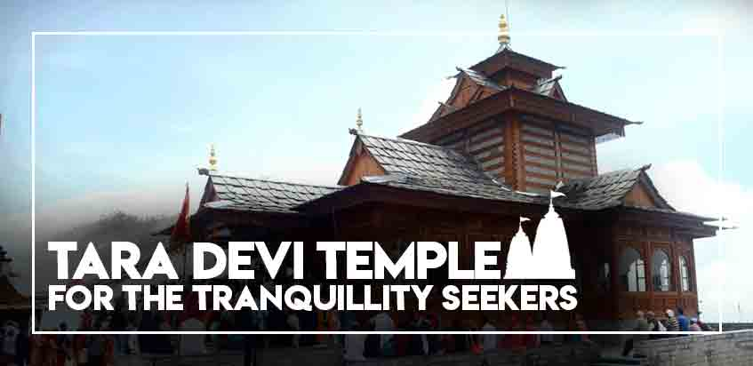 Tara Devi Temple - For The Tranquillity Seekers