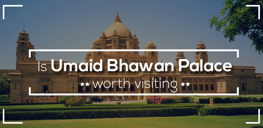 Is Umaid Bhawan Palace Worth Visiting